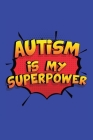 Autism Is My Superpower: A 6x9 Inch Softcover Diary Notebook With 110 Blank Lined Pages. Funny Autism Journal to write in. Autism Gift and Supe Cover Image