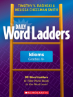 Daily Word Ladders: Idioms, Grades 4+: 90 Word Ladders to Take Word Study to the Next Level Cover Image