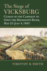 The Siege of Vicksburg: Climax of the Campaign to Open the Mississippi River, May 23-July 4, 1863 Cover Image