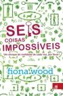 Seis Coisas Impossíveis Cover Image