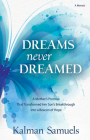 Dreams Never Dreamed: A Mother's Promise That Transformed Her Son's Breakthrough Into a Beacon of Hope Cover Image
