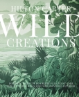 Wild Creations: Inspiring Projects to Create plus Plant Care Tips & Styling Ideas for Your Own Wild Interior Cover Image