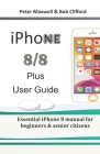 IPHONE 8/8 plus USER GUIDE: Essential iPhone 8 manual for beginners & senior citizens Cover Image
