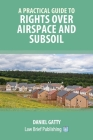 A Practical Guide to Rights Over Airspace and Subsoil Cover Image