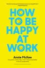 How to Be Happy at Work: The Power of Purpose, Hope, and Friendship Cover Image