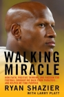 Walking Miracle: How Faith, Positive Thinking, and Passion for Football Brought Me Back from Paralysis...and Helped Me Find Purpose Cover Image