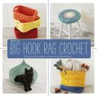 Big Hook Rag Crochet: 25 Quick-Stitch Designs to Make Using Leftover Fabric Cover Image