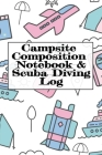 Campsite Composition Notebook & Scuba Diving Log: Camping Notepad & Underwater Diving DiveTracker - Camper & Caravan Travel Journey & Road Trip Writin Cover Image