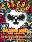 Tattoo Coloring Book for Adults: Art Therapy Relaxation, Peace and Stress Relief, Such As Sugar Skulls, Hearts, Roses, Koi Carp Fish, Butterfly Tattoo Cover Image