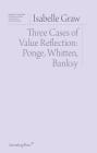 Three Cases of Value Reflection: Ponge, Whitten, Banksy (Sternberg Press / Institut für Kunstkritik series) Cover Image