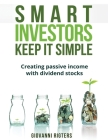 Smart Investors Keep It Simple: Creating passive income with dividend stocks Cover Image