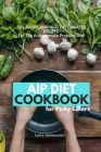 AIP Diet Cookbook For Picky Eaters: 30+ Tasty and Healthy Curated Recipes For The Autoimmune Protocol Diet Cover Image