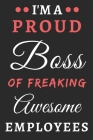 I'm A Proud Boss Of Freaking Awesome Employees: lined notebook, Funny Boss Gift Cover Image
