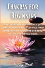 Chakras for Beginners: The Complete Guide to Balance your Chakras. Learn How to Use Your Inner Energy to Heal Your Mind and Body, and Achieve Cover Image