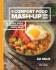 The Comfort Food Mash-Up Cookbook: 80 Delicious Recipes for Reimagining Your Favorite Dishes Cover Image