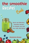 The Smoothie Recipes Book Quick and Effortless Smoothie Recipes for Weight Loss and Your Daily Well-Being Cover Image