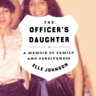The Officer's Daughter Lib/E: A Memoir of Family and Forgiveness Cover Image