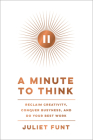 A Minute to Think: Reclaim Creativity, Conquer Busyness, and Do Your Best Work Cover Image