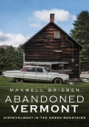 Abandoned Vermont: Dishevelment in the Green Mountains (America Through Time) Cover Image