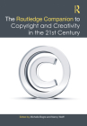 The Routledge Companion to Copyright and Creativity in the 21st Century Cover Image