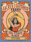 The Sacred Sisterhood Tarot: Deck and Guidebook for Fierce Women (78 Cards and Guidebook) Cover Image