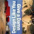 Design Like You Give a Damn: Architectural Responses to Humanitarian Crises Cover Image