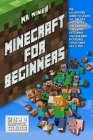 Minecraft For Beginners: The Ultimate Guide to Learn All the Tips and Tricks for Crafting, Surviving, Exploring and Building Incredible Structu Cover Image