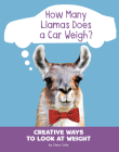 How Many Llamas Does a Car Weigh?: Creative Ways to Look at Weight Cover Image