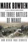 The Three Battles of Wanat: And Other True Stories Cover Image