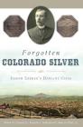 Forgotten Colorado Silver: Joseph Lesher's Defiant Coins Cover Image
