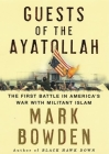 Guests of the Ayatollah: The Iran Hostage Crisis, The First Battle in America's War With Militant Islam Cover Image