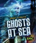 Ghosts at Sea (Ghost Stories) Cover Image