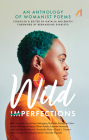 Wild Imperfections: A Womanist Anthology of Poems Cover Image