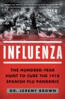 Influenza: The Hundred-Year Hunt to Cure the 1918 Spanish Flu Pandemic Cover Image
