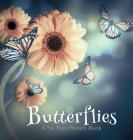 Butterflies, A No Text Picture Book: A Calming Gift for Alzheimer Patients and Senior Citizens Living With Dementia Cover Image
