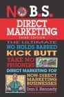 No B.S. Direct Marketing: The Ultimate No Holds Barred Kick Butt Take No Prisoners Direct Marketing for Non-Direct Marketing Businesses Cover Image