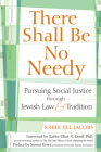 There Shall Be No Needy: Pursuing Social Justice Through Jewish Law and Tradition Cover Image