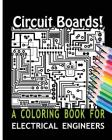 Circuit Boards! a Coloring Book for Electrical Engineers Cover Image