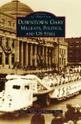 Downtown Gary: Millrats, Politics & Us Steel (Images of America) Cover Image