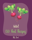 Hello! 150 Beet Recipes: Best Beet Cookbook Ever For Beginners [Book 1] Cover Image