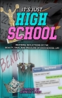 It's Just High School: Inspiring Reflections of the Beauty, Pain and Pressure of High School Life Cover Image