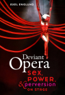 Deviant Opera: Sex, Power, and Perversion on Stage Cover Image