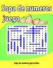 Sopa de numeros juego: Sopa de letras para niños-idea del regalo- Letra Grande -Una actividad para estimular la memoria visual y la atencion Cover Image