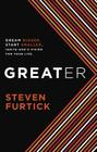 Greater: Dream Bigger. Start Smaller. Ignite God's Vision for Your Life. Cover Image