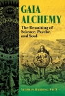 Gaia Alchemy: The Reuniting of Science, Psyche, and Soul Cover Image