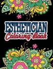 Esthetician Coloring Book: A Coloring Book For Adult Relaxation - Esthetician Gifts -Great Christmas & Secret Santa Gift For Estheticians Cover Image