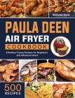 Paula Deen Air Fryer Cookbook: 500 Effortless Frying Recipes for Beginners and Advanced Users Cover Image