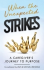 When The Unexpected Strikes: A Caregiver's Journey to Purpose Cover Image