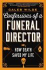 Confessions of a Funeral Director: How Death Saved My Life Cover Image