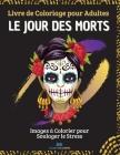 LE JOUR DES MORTS - Livre de Coloriage pour Adultes: Images à colorier de crânes pour soulager le stress, pour la relaxation des adultes - Plus de 40 Cover Image